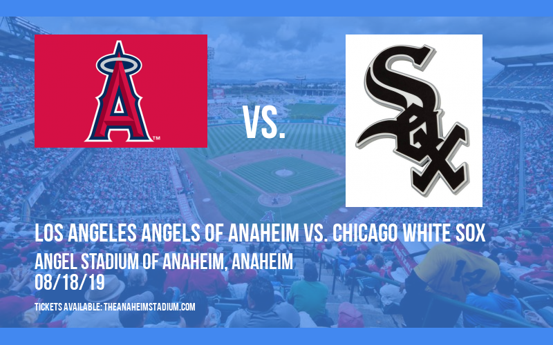 Los Angeles Angels of Anaheim vs. Chicago White Sox at Angel Stadium of Anaheim