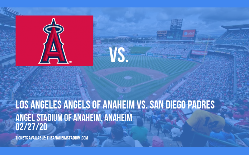Spring Training: Los Angeles Angels of Anaheim vs. San Diego Padres at Angel Stadium of Anaheim