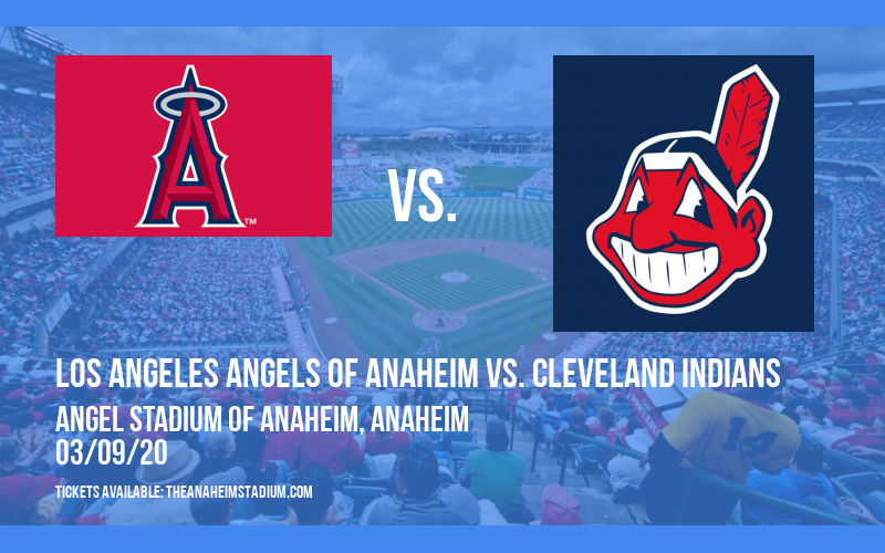 Spring Training: Los Angeles Angels of Anaheim vs. Cleveland Indians (Split Squad) at Angel Stadium of Anaheim