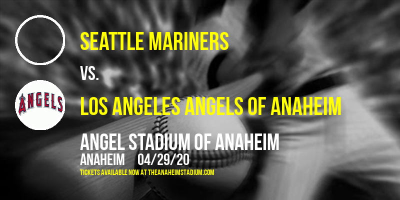 Seattle Mariners vs. Los Angeles Angels of Anaheim at Angel Stadium of Anaheim