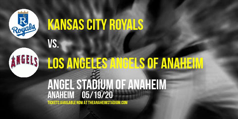 Kansas City Royals vs. Los Angeles Angels of Anaheim at Angel Stadium of Anaheim