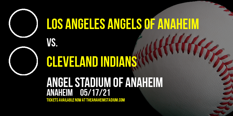 Los Angeles Angels of Anaheim vs. Cleveland Indians at Angel Stadium of Anaheim