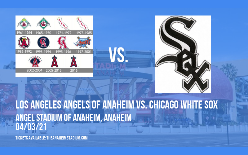 Los Angeles Angels of Anaheim vs. Chicago White Sox at Angel Stadium of Anaheim