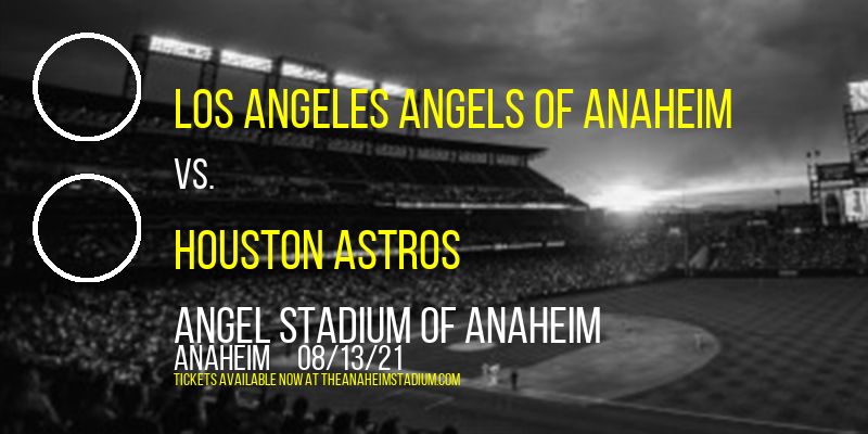 Los Angeles Angels of Anaheim vs. Houston Astros at Angel Stadium of Anaheim
