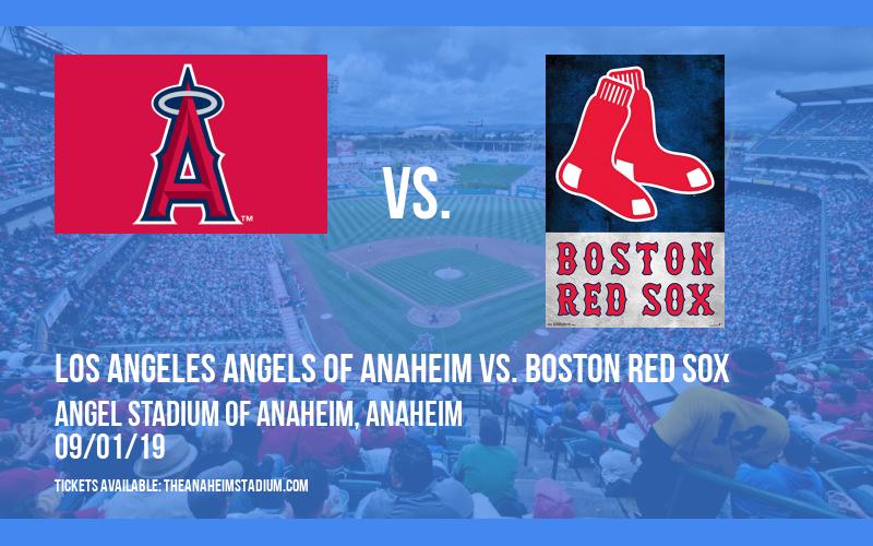 Los Angeles Angels of Anaheim vs. Boston Red Sox at Angel Stadium of Anaheim