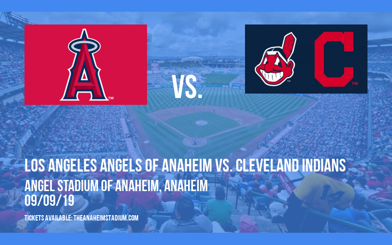 Los Angeles Angels of Anaheim vs. Cleveland Indians at Angel Stadium of Anaheim