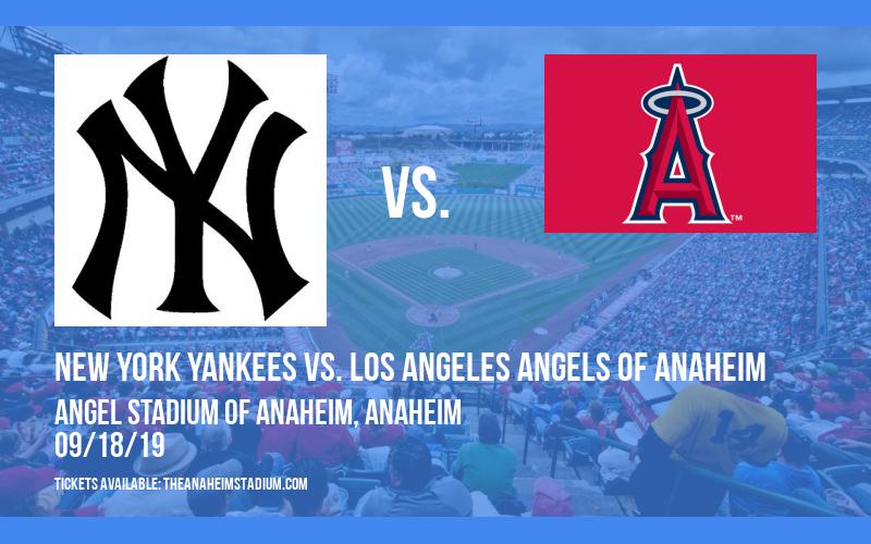 New York Yankees vs. Los Angeles Angels of Anaheim at Angel Stadium of Anaheim