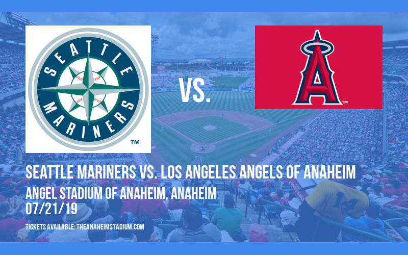 Seattle Mariners vs. Los Angeles Angels of Anaheim at Angel Stadium of Anaheim
