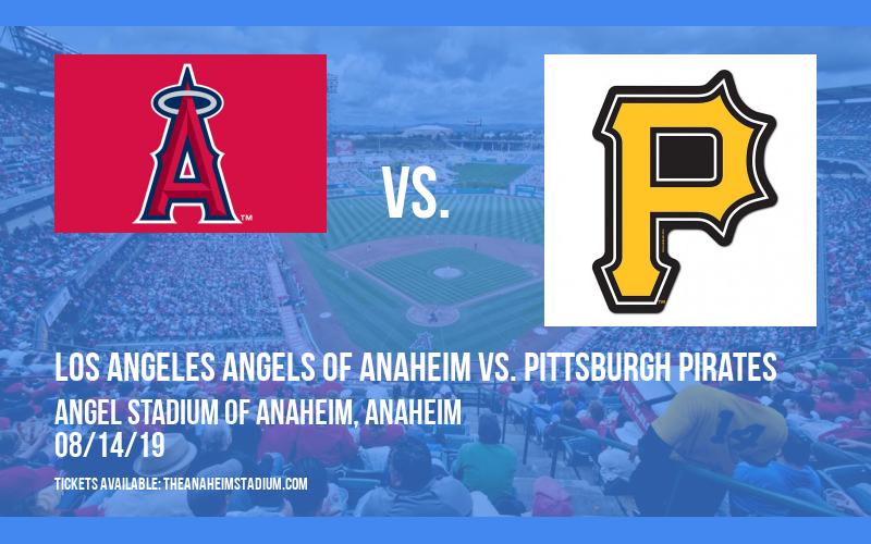 Los Angeles Angels Of Anaheim vs. Pittsburgh Pirates at Angel Stadium of Anaheim