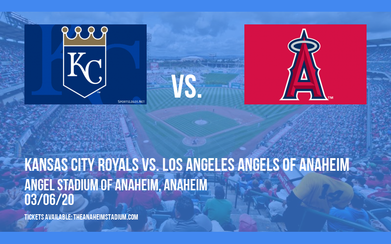 Spring Training: Kansas City Royals vs. Los Angeles Angels of Anaheim at Angel Stadium of Anaheim