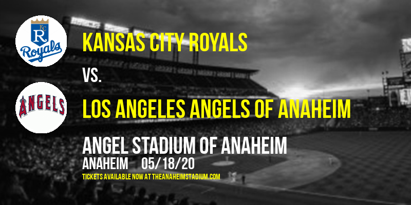 Kansas City Royals vs. Los Angeles Angels of Anaheim at Angel Stadium of Anaheim