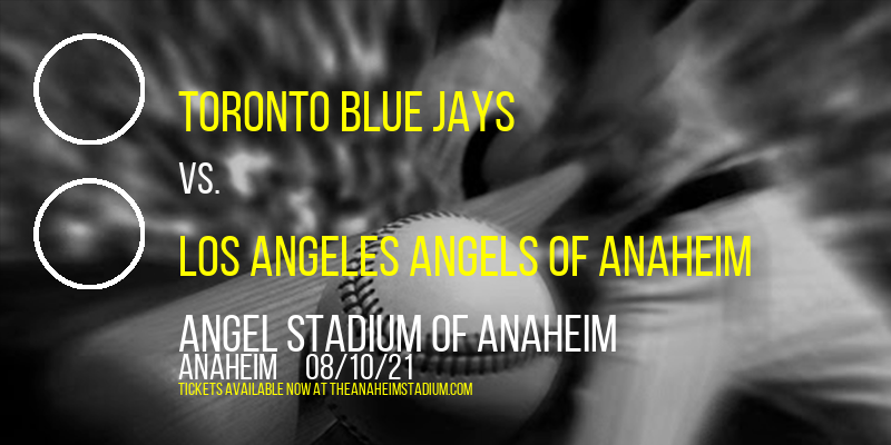 Toronto Blue Jays vs. Los Angeles Angels of Anaheim at Angel Stadium of Anaheim